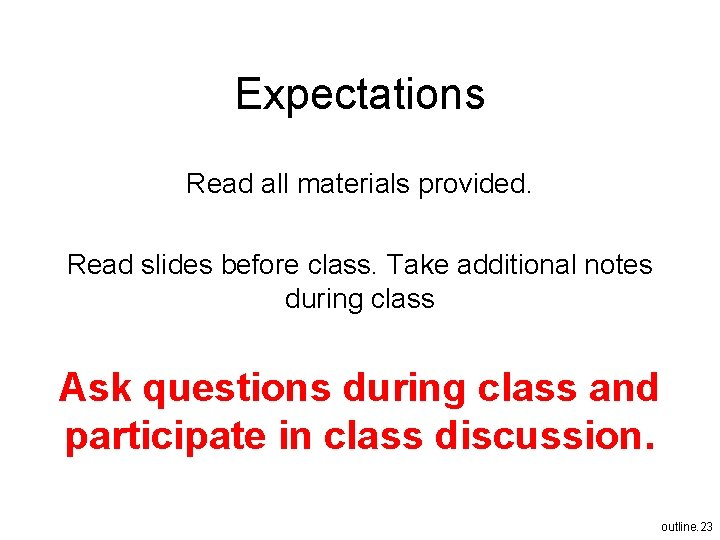 Expectations Read all materials provided. Read slides before class. Take additional notes during class