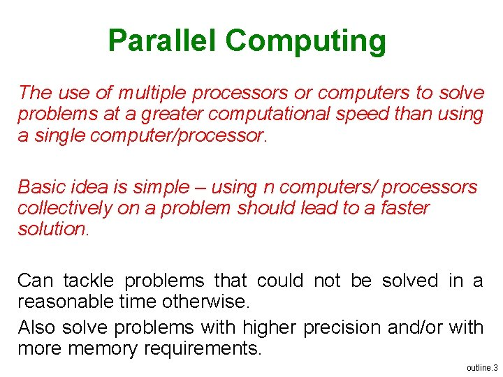 Parallel Computing The use of multiple processors or computers to solve problems at a
