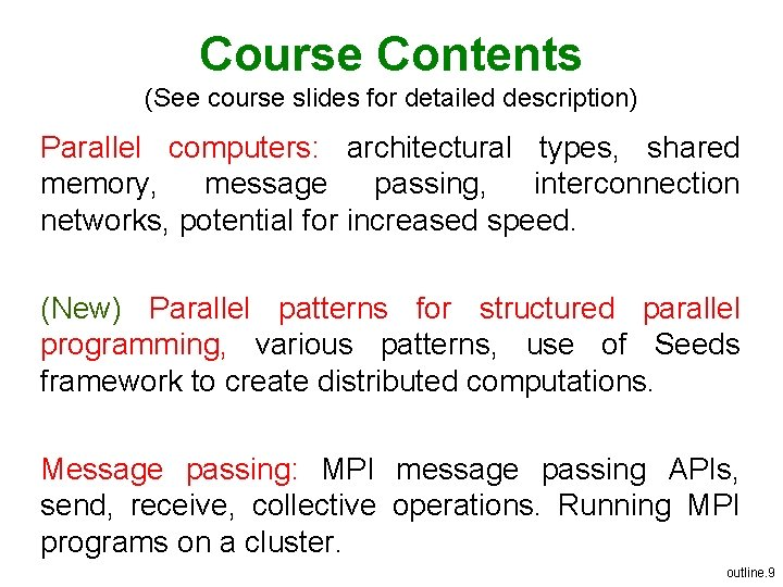 Course Contents (See course slides for detailed description) Parallel computers: architectural types, shared memory,