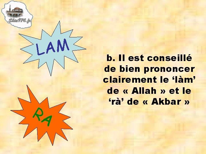 LAM RA b. Il est conseillé de bien prononcer clairement le 'làm' de «