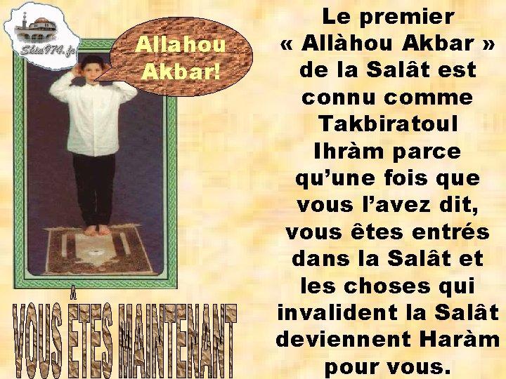 Allahou Akbar! Le premier « Allàhou Akbar » de la Salât est connu comme