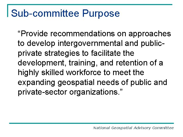 """Sub-committee Purpose """"Provide recommendations on approaches to develop intergovernmental and publicprivate strategies to facilitate"""