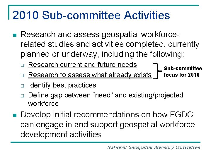 2010 Sub-committee Activities n Research and assess geospatial workforcerelated studies and activities completed, currently