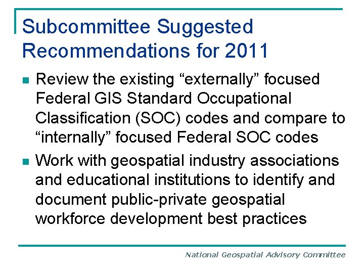 """Subcommittee Suggested Recommendations for 2011 n n Review the existing """"externally"""" focused Federal GIS"""