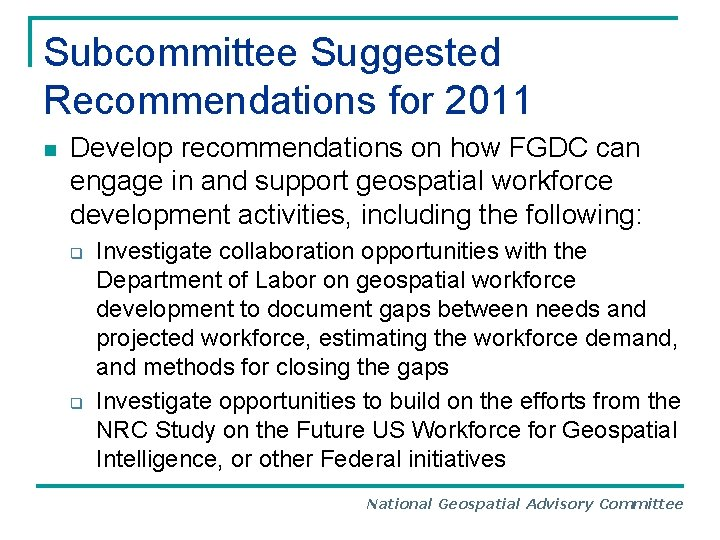 Subcommittee Suggested Recommendations for 2011 n Develop recommendations on how FGDC can engage in