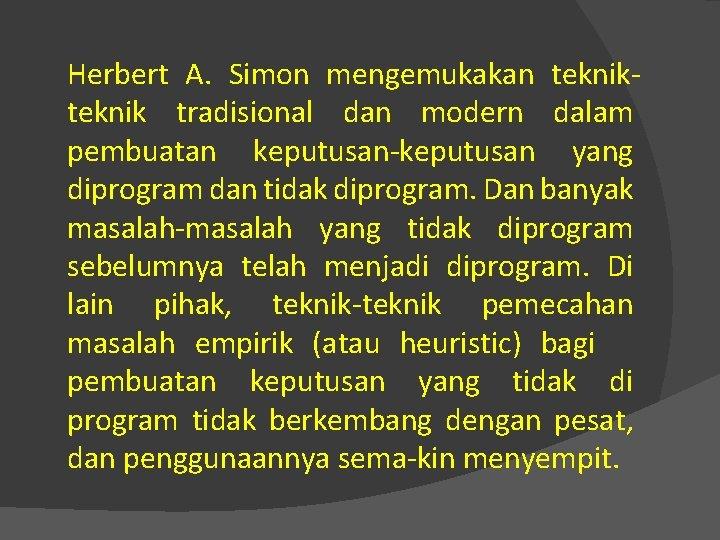 Herbert A. Simon mengemukakan teknik tradisional dan modern dalam pembuatan keputusan yang diprogram dan