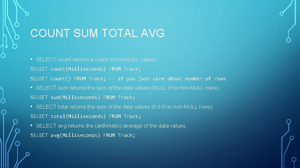 COUNT SUM TOTAL AVG • SELECT count returns a count of non-NULL values. SELECT