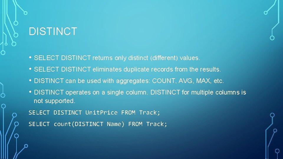 DISTINCT • SELECT DISTINCT returns only distinct (different) values. • SELECT DISTINCT eliminates duplicate