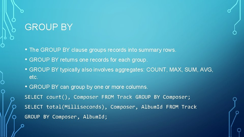 GROUP BY • The GROUP BY clause groups records into summary rows. • GROUP