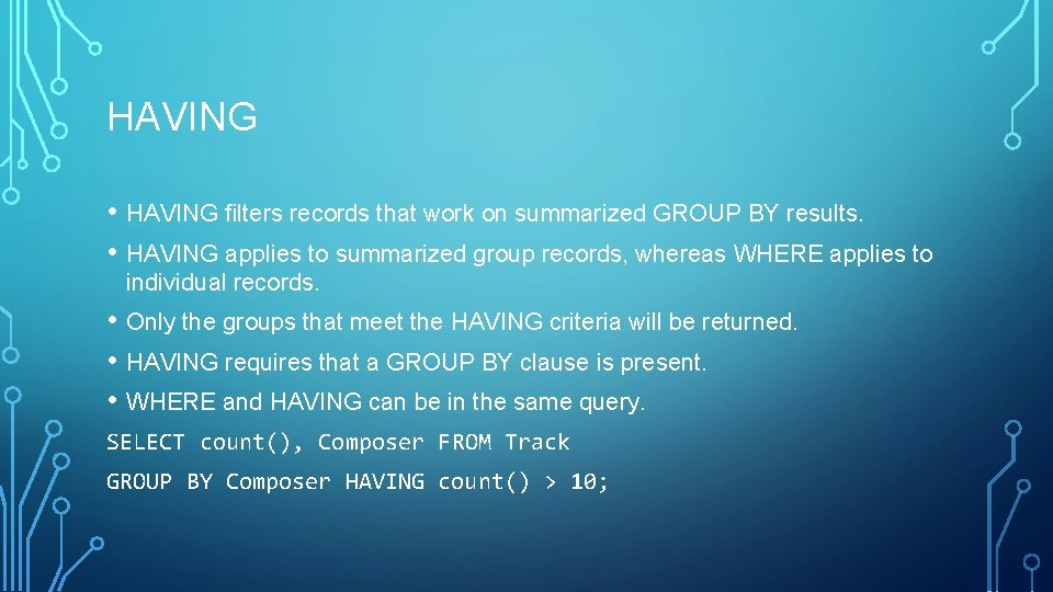 HAVING • HAVING filters records that work on summarized GROUP BY results. • HAVING