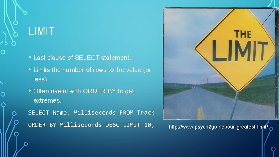 LIMIT • Last clause of SELECT statement. • Limits the number of rows to
