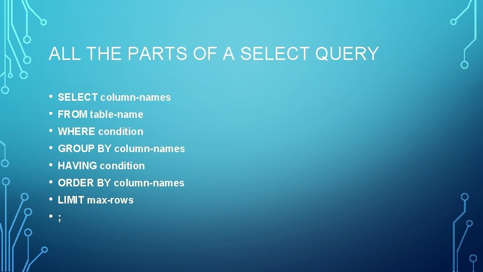 ALL THE PARTS OF A SELECT QUERY • • SELECT column-names FROM table-name WHERE