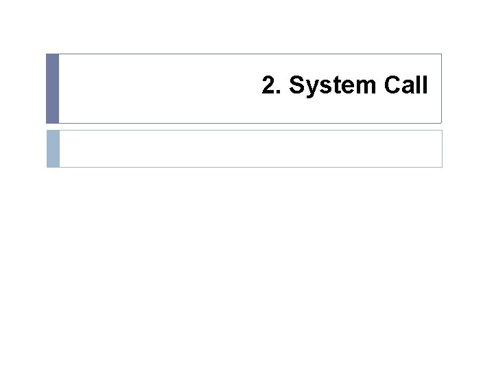 2. System Call