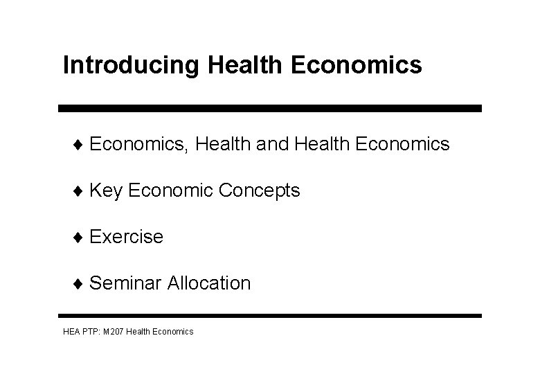 Introducing Health Economics ¨ Economics, Health and Health Economics ¨ Key Economic Concepts ¨