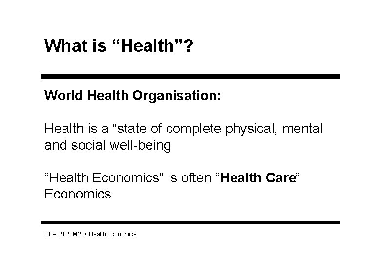 """What is """"Health""""? World Health Organisation: Health is a """"state of complete physical, mental"""