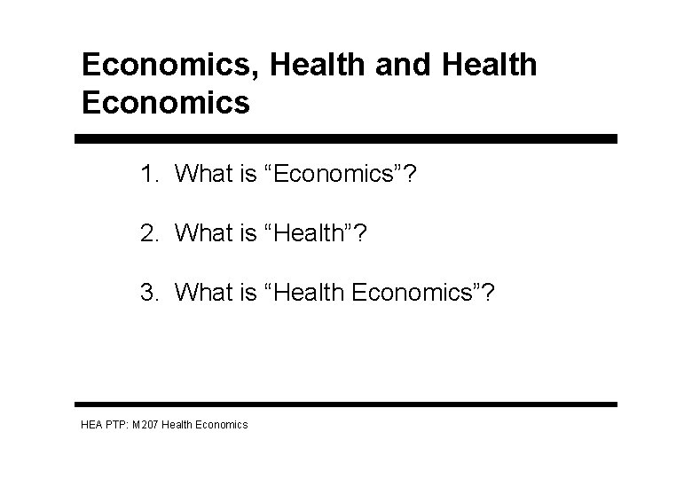 """Economics, Health and Health Economics 1. What is """"Economics""""? 2. What is """"Health""""? 3."""