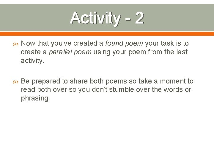 Activity - 2 Now that you've created a found poem your task is to