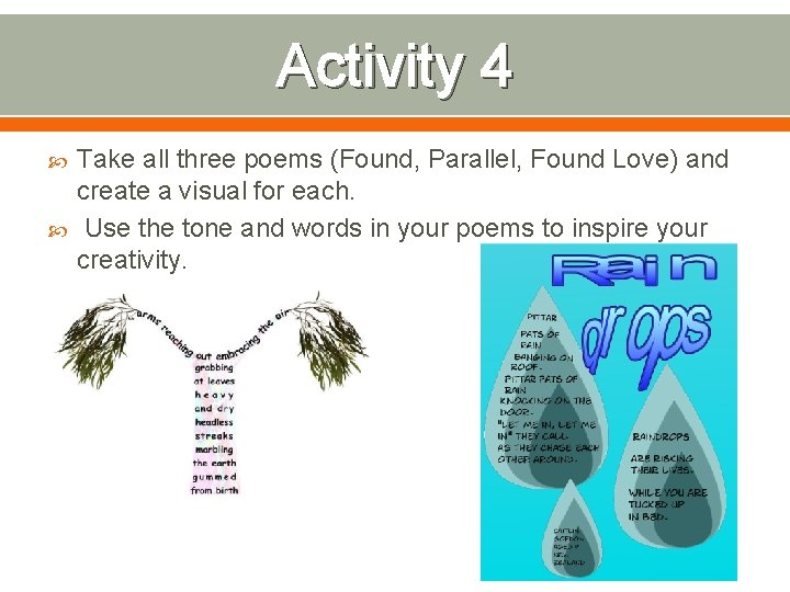 Activity 4 Take all three poems (Found, Parallel, Found Love) and create a visual