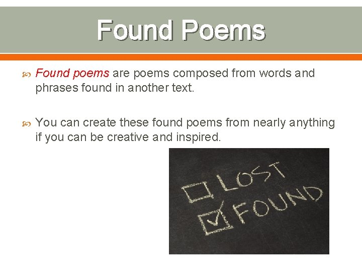 Found Poems Found poems are poems composed from words and phrases found in another