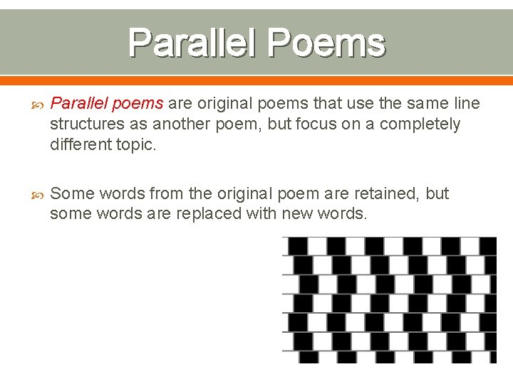 Parallel Poems Parallel poems are original poems that use the same line structures as