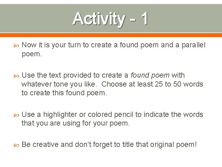 Activity - 1 Now it is your turn to create a found poem and
