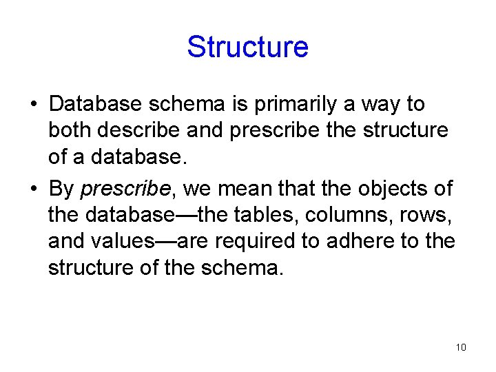 Structure • Database schema is primarily a way to both describe and prescribe the