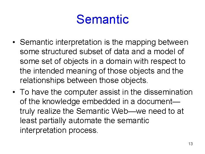 Semantic • Semantic interpretation is the mapping between some structured subset of data and