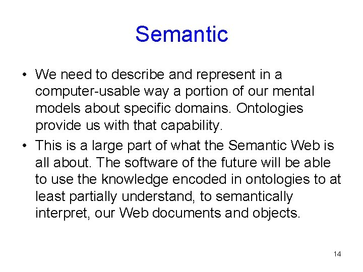 Semantic • We need to describe and represent in a computer-usable way a portion