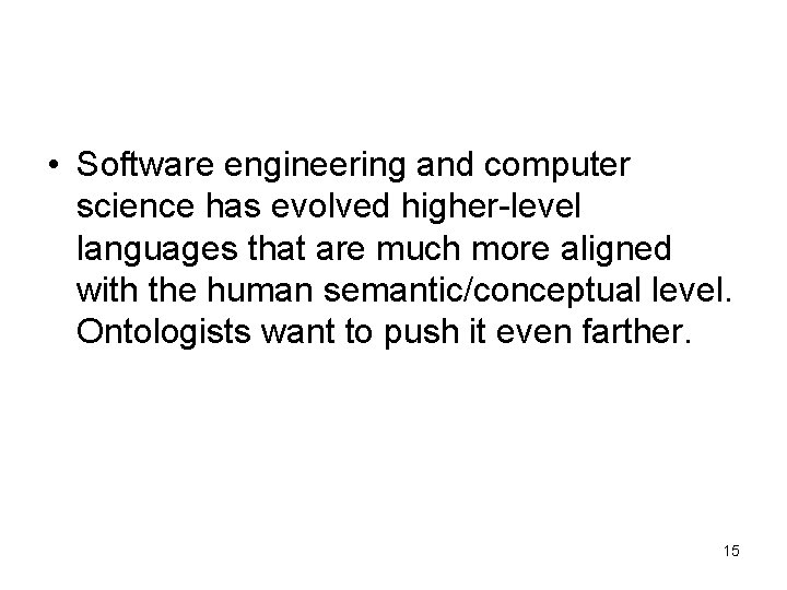 • Software engineering and computer science has evolved higher-level languages that are much