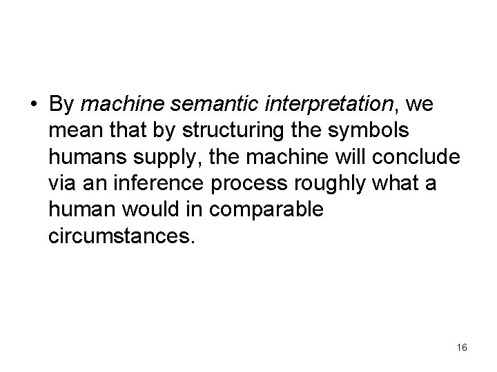 • By machine semantic interpretation, we mean that by structuring the symbols humans