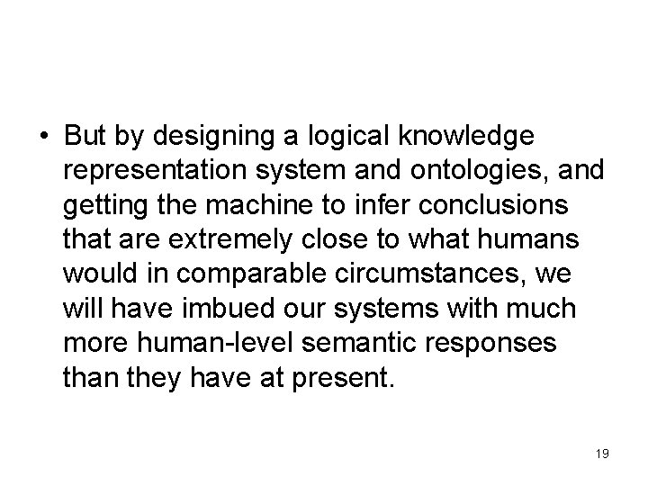 • But by designing a logical knowledge representation system and ontologies, and getting