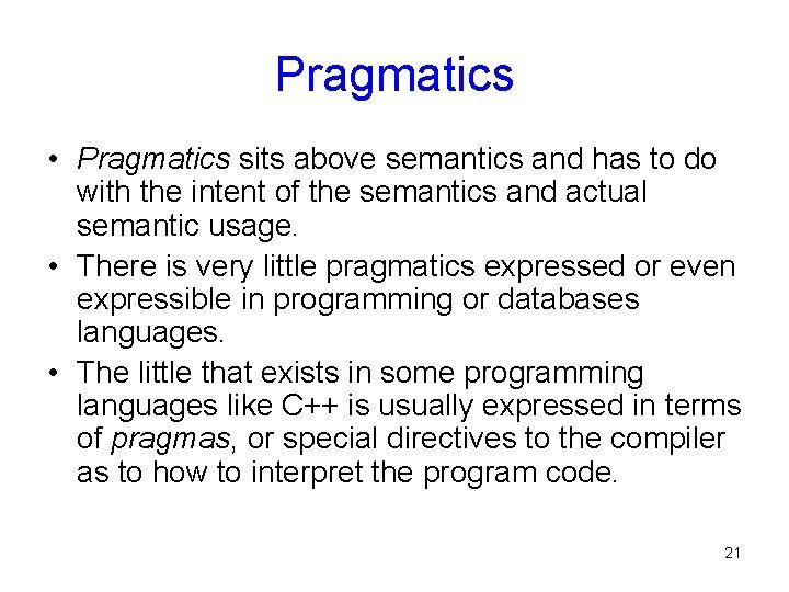 Pragmatics • Pragmatics sits above semantics and has to do with the intent of