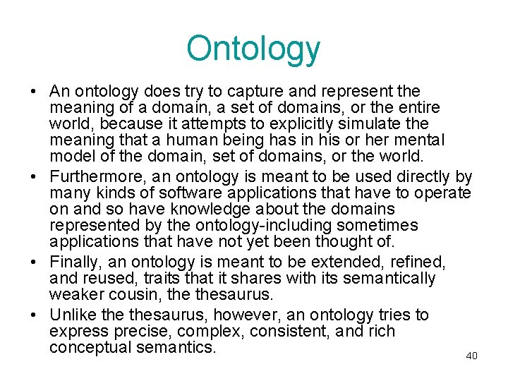 Ontology • An ontology does try to capture and represent the meaning of a