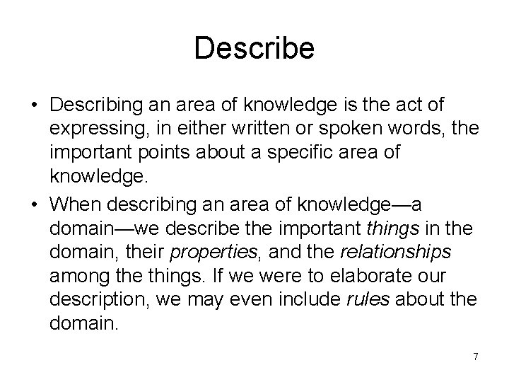 Describe • Describing an area of knowledge is the act of expressing, in either