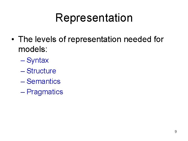 Representation • The levels of representation needed for models: – Syntax – Structure –