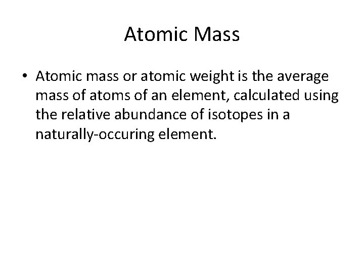Atomic Mass • Atomic mass or atomic weight is the average mass of atoms