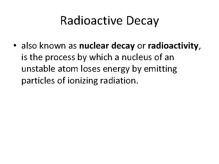 Radioactive Decay • also known as nuclear decay or radioactivity, is the process by