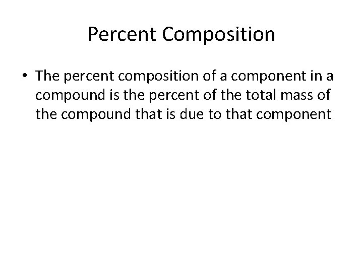 Percent Composition • The percent composition of a component in a compound is the