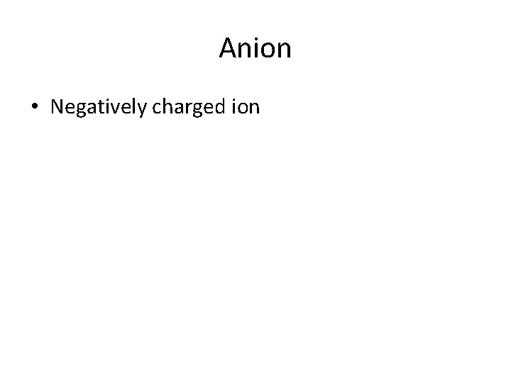Anion • Negatively charged ion