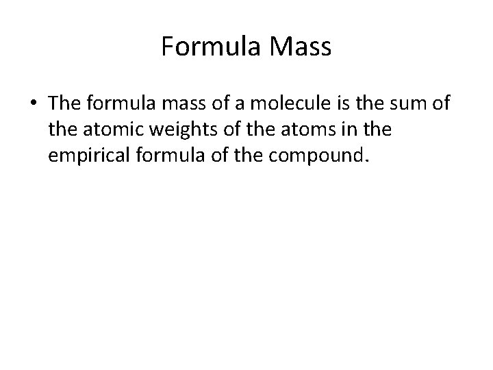 Formula Mass • The formula mass of a molecule is the sum of the