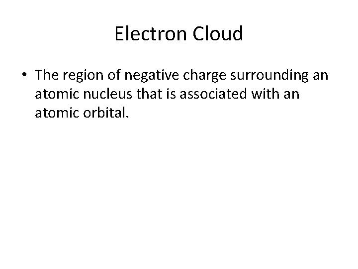Electron Cloud • The region of negative charge surrounding an atomic nucleus that is