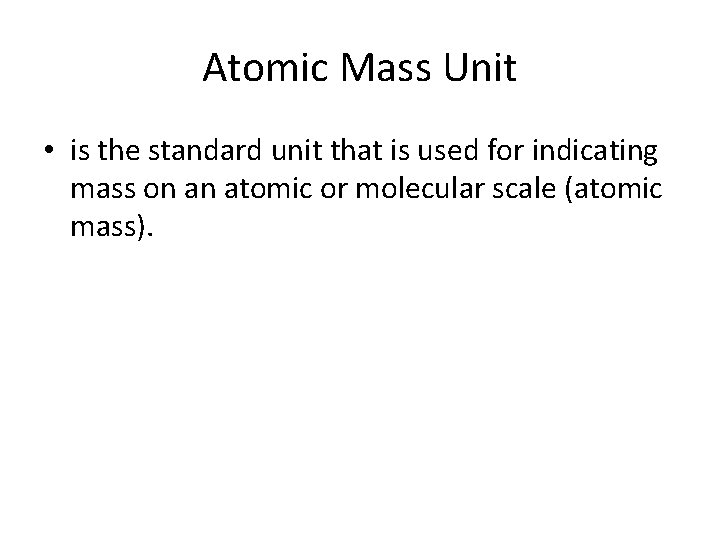 Atomic Mass Unit • is the standard unit that is used for indicating mass