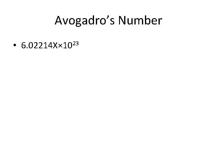 Avogadro's Number • 6. 02214 X× 1023