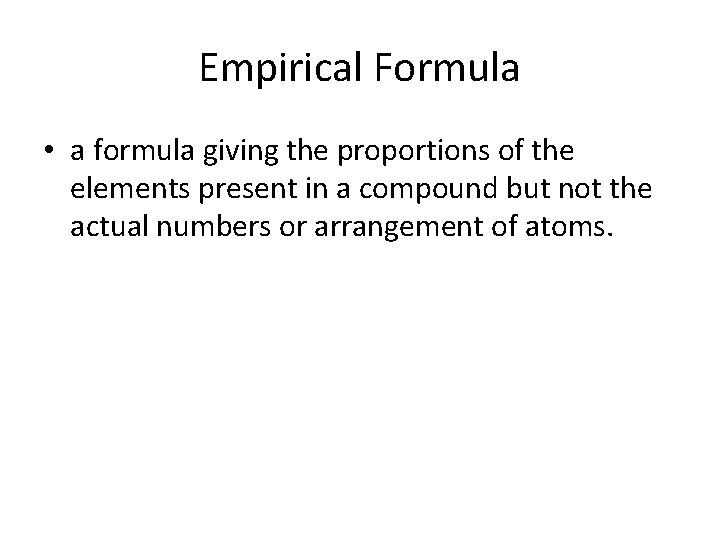 Empirical Formula • a formula giving the proportions of the elements present in a