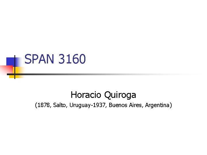 SPAN 3160 Horacio Quiroga (1878, Salto, Uruguay-1937, Buenos Aires, Argentina)