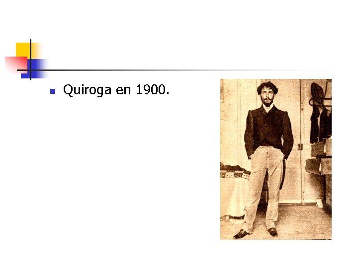 n Quiroga en 1900.