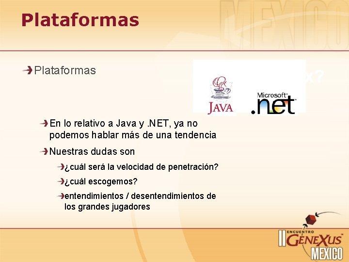 Plataformas En lo relativo a Java y. NET, ya no podemos hablar más de