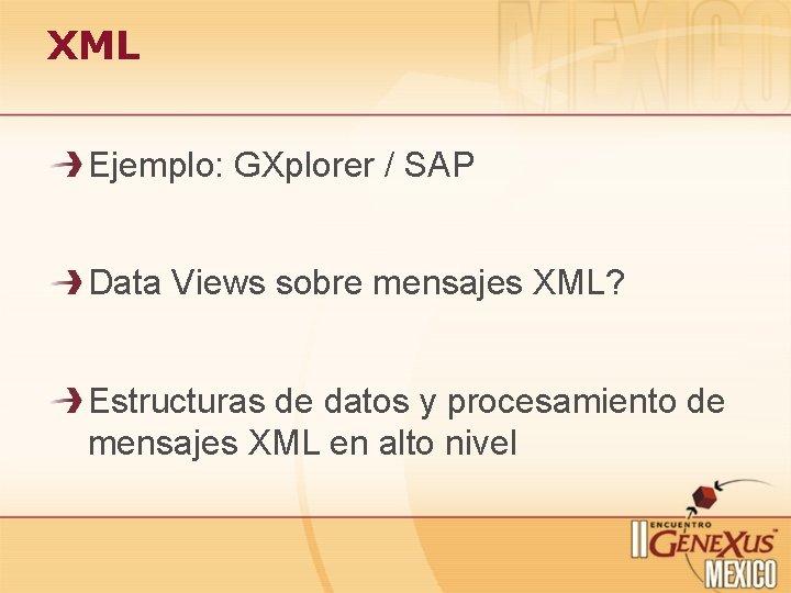XML Ejemplo: GXplorer / SAP Data Views sobre mensajes XML? Estructuras de datos y