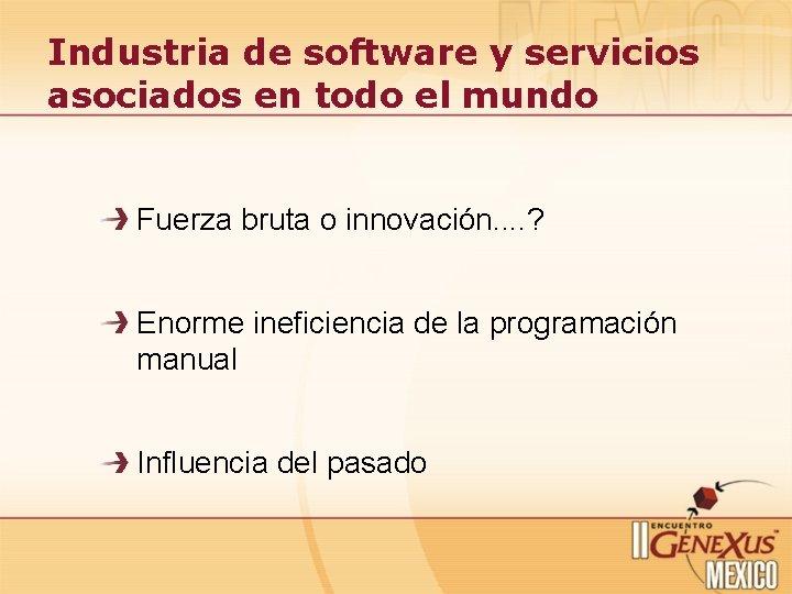 Industria de software y servicios asociados en todo el mundo Fuerza bruta o innovación.
