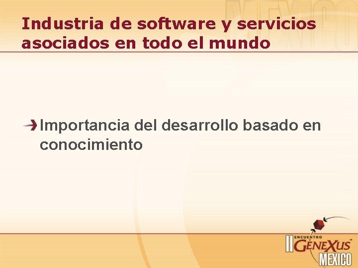 Industria de software y servicios asociados en todo el mundo Importancia del desarrollo basado